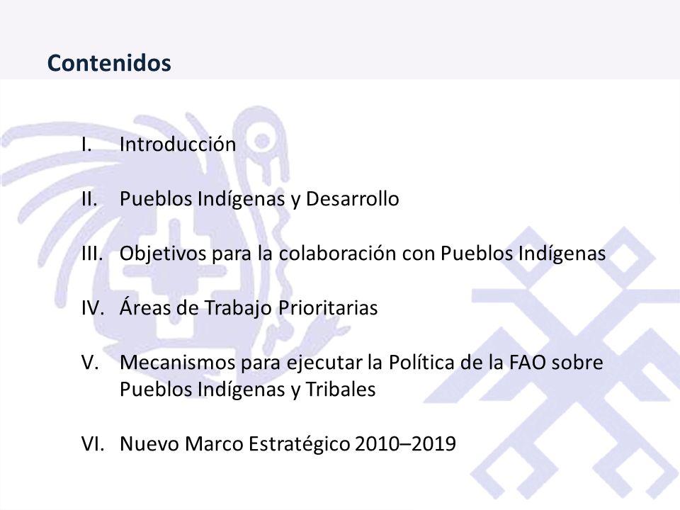 Contenidos I.Introducción II.Pueblos Indígenas y Desarrollo III.Objetivos para la colaboración con Pueblos Indígenas IV.Áreas de Trabajo Prioritarias