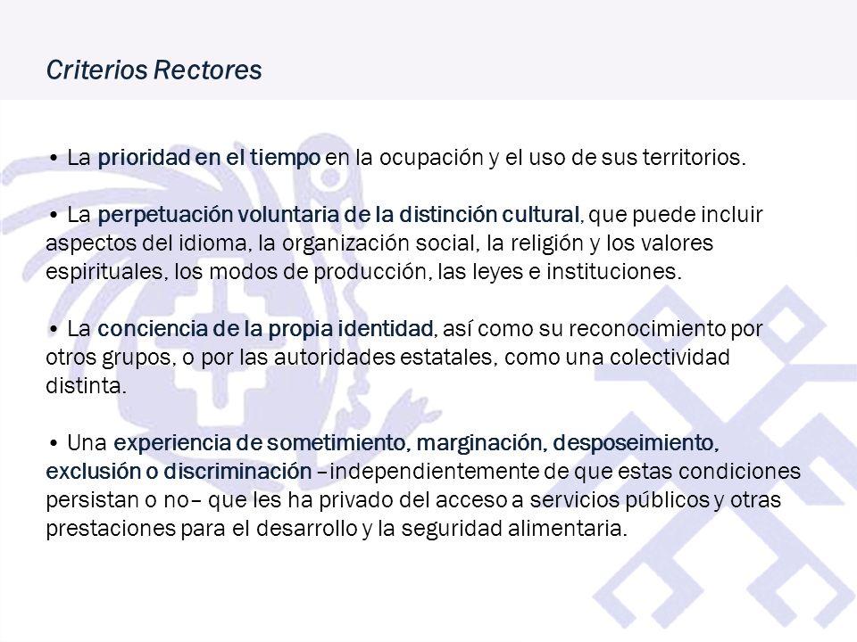 Criterios Rectores La prioridad en el tiempo en la ocupación y el uso de sus territorios. La perpetuación voluntaria de la distinción cultural, que pu