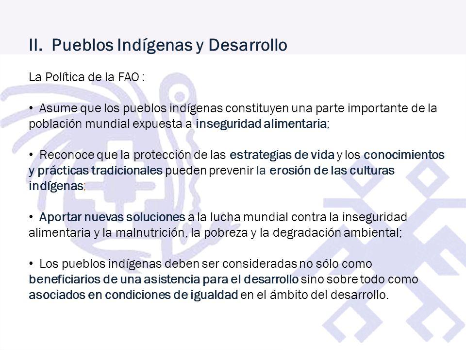 II. Pueblos Indígenas y Desarrollo La Política de la FAO : Asume que los pueblos indígenas constituyen una parte importante de la población mundial ex