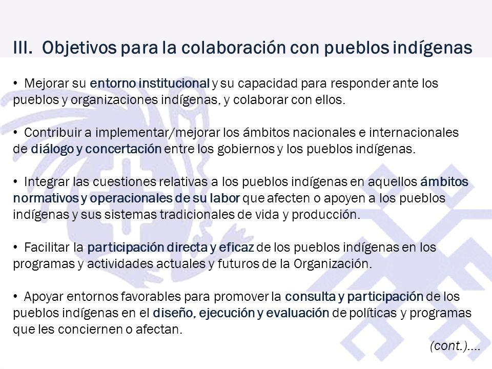 III. Objetivos para la colaboración con pueblos indígenas Mejorar su entorno institucional y su capacidad para responder ante los pueblos y organizaci
