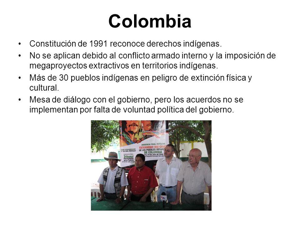 Colombia Constitución de 1991 reconoce derechos indígenas. No se aplican debido al conflicto armado interno y la imposición de megaproyectos extractiv