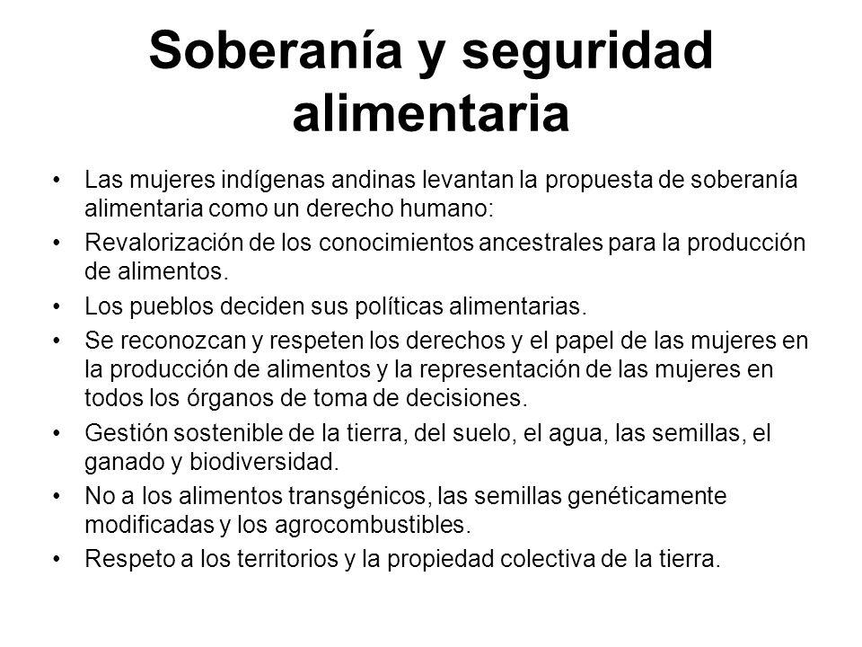 Soberanía y seguridad alimentaria Las mujeres indígenas andinas levantan la propuesta de soberanía alimentaria como un derecho humano: Revalorización