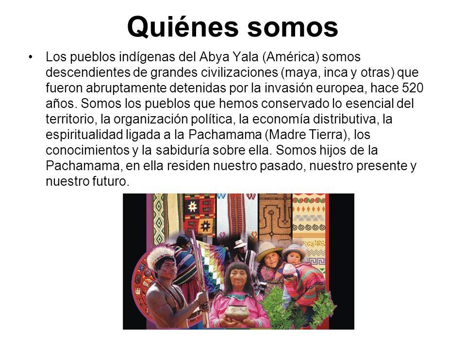Quiénes somos Los pueblos indígenas del Abya Yala (América) somos descendientes de grandes civilizaciones (maya, inca y otras) que fueron abruptamente