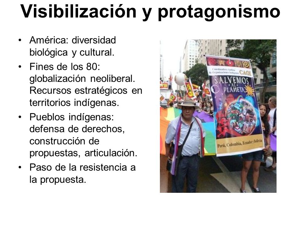 Visibilización y protagonismo América: diversidad biológica y cultural. Fines de los 80: globalización neoliberal. Recursos estratégicos en territorio
