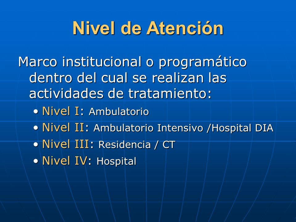 Nivel de Atención Marco institucional o programático dentro del cual se realizan las actividades de tratamiento: Nivel I: AmbulatorioNivel I: Ambulato