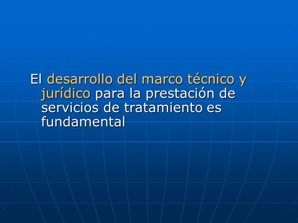 El desarrollo del marco técnico y jurídico para la prestación de servicios de tratamiento es fundamental