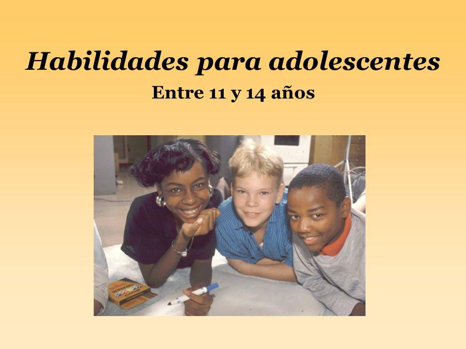 Habilidades para adolescentes Entre 11 y 14 años