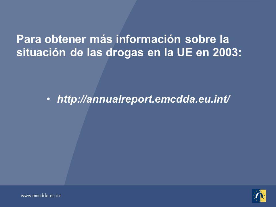 Para obtener más información sobre la situación de las drogas en la UE en 2003: http://annualreport.emcdda.eu.int/
