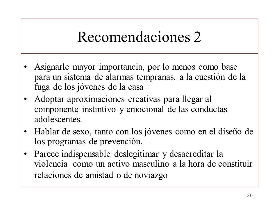30 Recomendaciones 2 Asignarle mayor importancia, por lo menos como base para un sistema de alarmas tempranas, a la cuestión de la fuga de los jóvenes