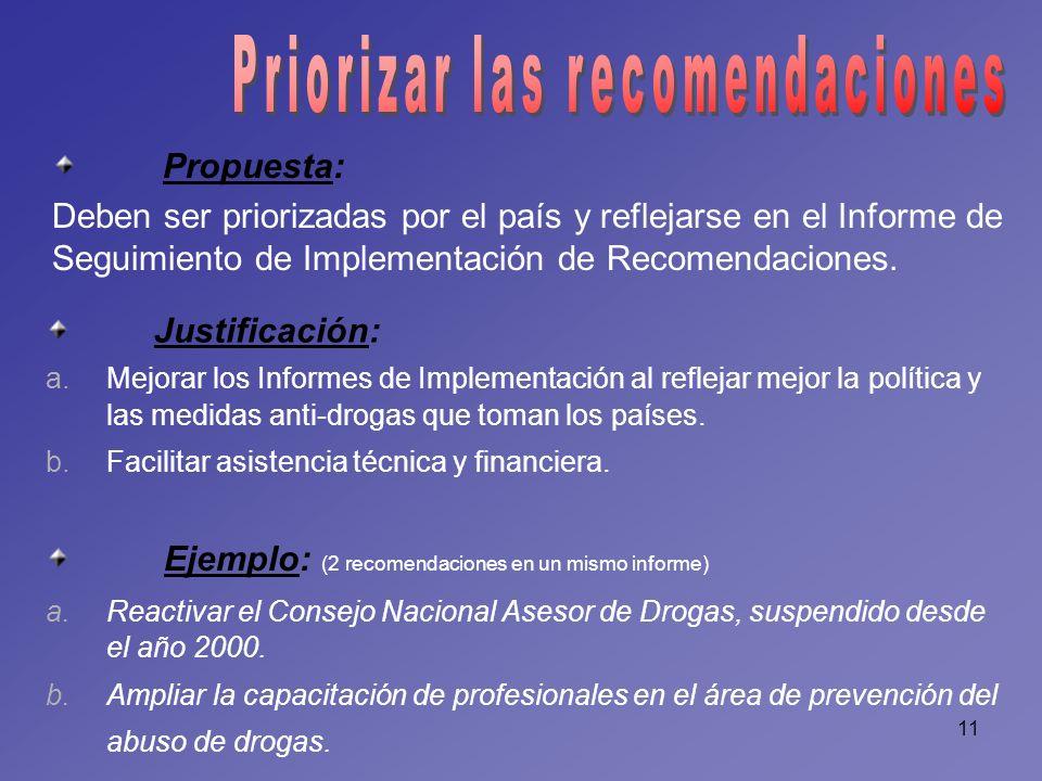 11 Propuesta: Deben ser priorizadas por el país y reflejarse en el Informe de Seguimiento de Implementación de Recomendaciones. Justificación: a.Mejor