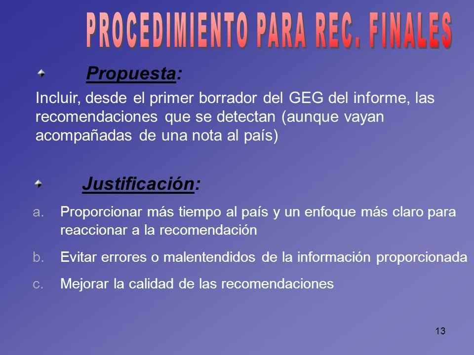 13 Propuesta: Incluir, desde el primer borrador del GEG del informe, las recomendaciones que se detectan (aunque vayan acompañadas de una nota al país