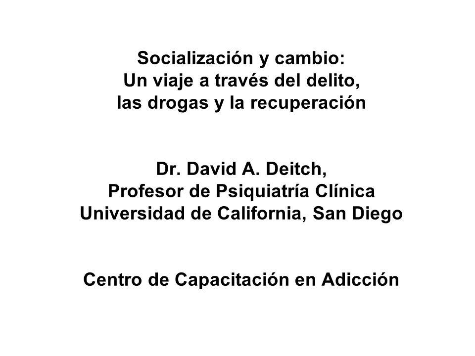 Socialización y cambio: Un viaje a través del delito, las drogas y la recuperación Dr. David A. Deitch, Profesor de Psiquiatría Clínica Universidad de