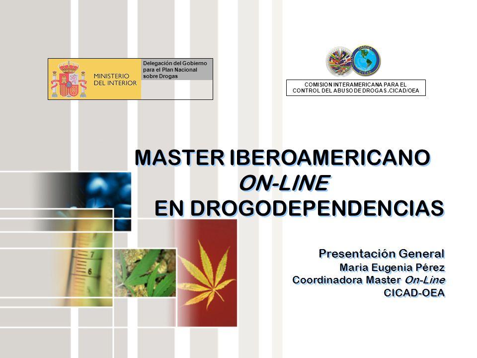 MASTER IBEROAMERICANO ON-LINE EN DROGODEPENDENCIAS Presentación General Maria Eugenia Pérez Coordinadora Master On-Line CICAD-OEA MASTER IBEROAMERICAN