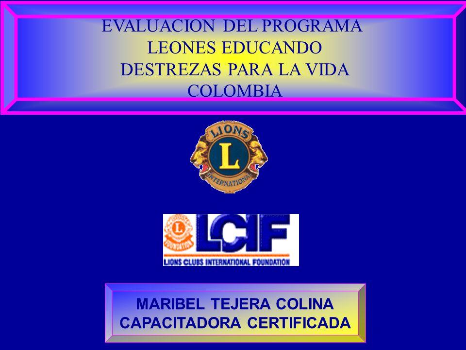 EVALUACION DEL PROGRAMA LEONES EDUCANDO DESTREZAS PARA LA VIDA COLOMBIA MARIBEL TEJERA COLINA CAPACITADORA CERTIFICADA