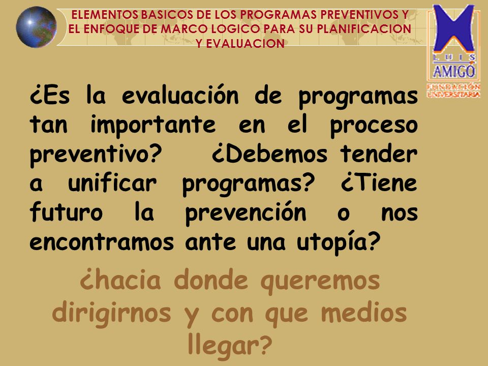 ¿Es la evaluación de programas tan importante en el proceso preventivo? ¿Debemos tender a unificar programas? ¿Tiene futuro la prevención o nos encont