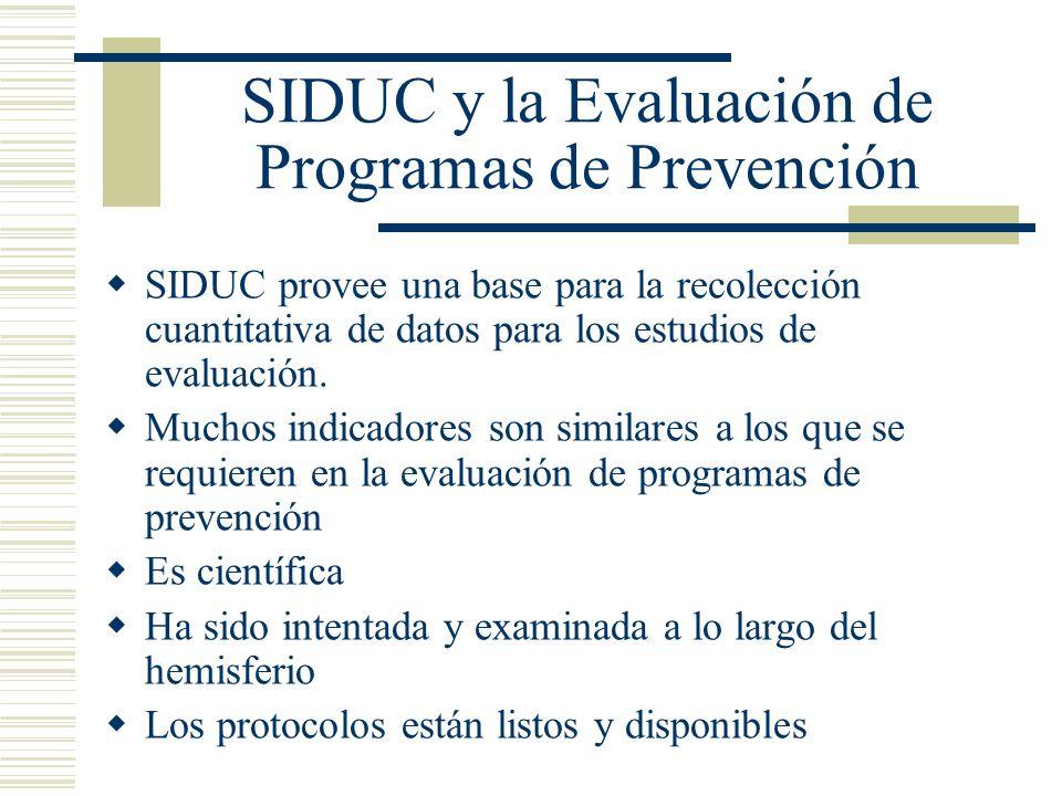 SIDUC y la Evaluación de Programas de Prevención SIDUC provee una base para la recolección cuantitativa de datos para los estudios de evaluación.