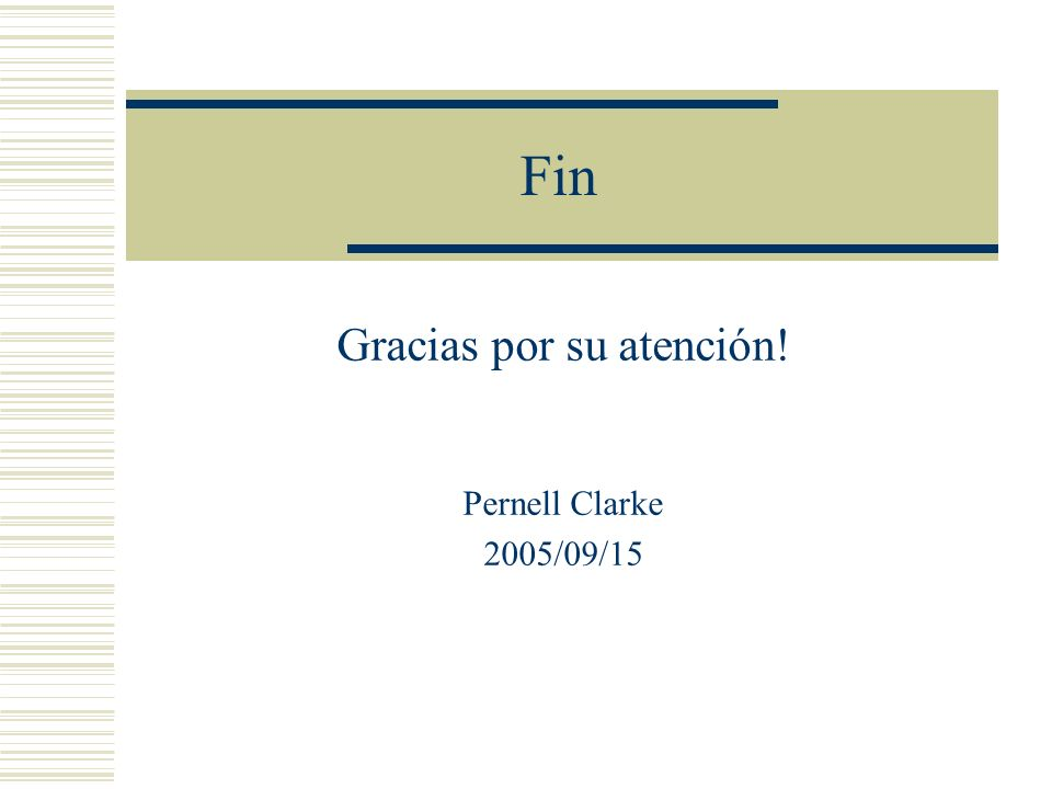 Fin Gracias por su atención! Pernell Clarke 2005/09/15