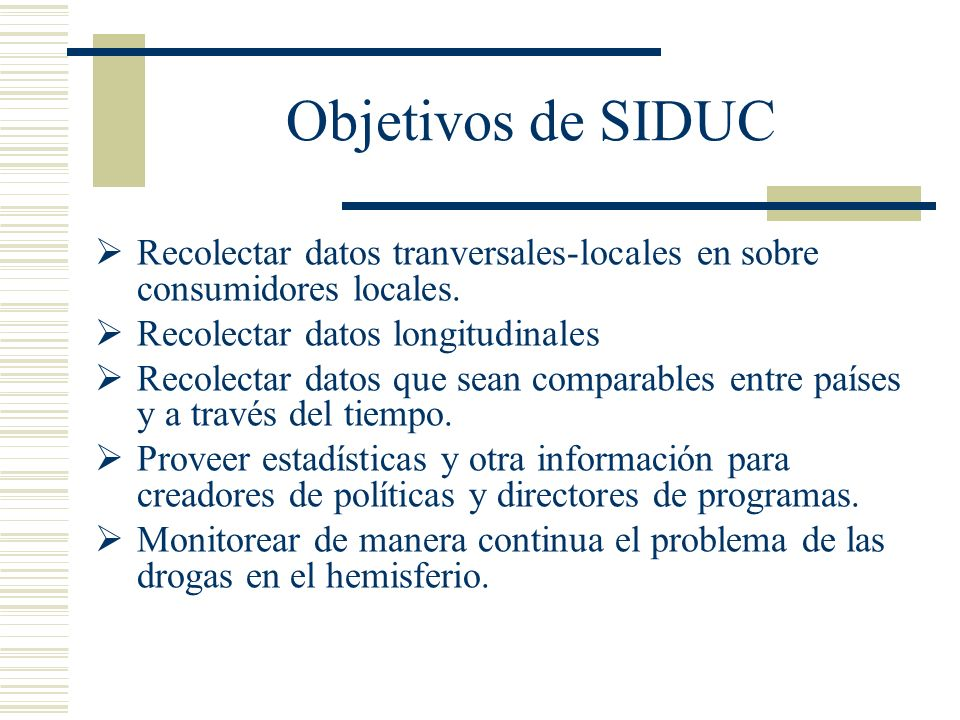 Objetivos de SIDUC Recolectar datos tranversales-locales en sobre consumidores locales.