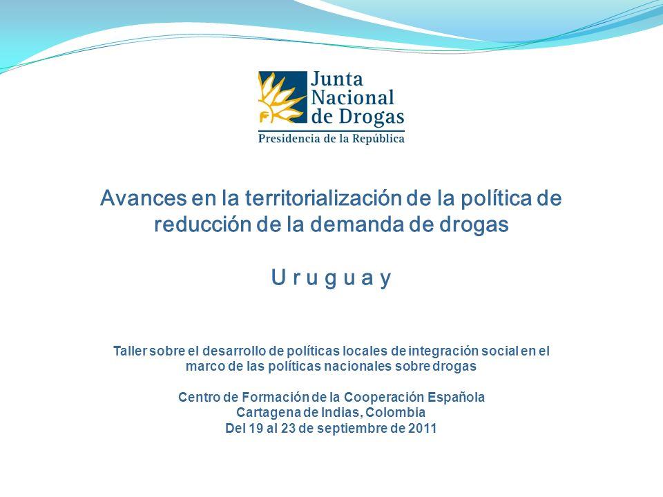 Avances en la territorialización de la política de reducción de la demanda de drogas U r u g u a y Taller sobre el desarrollo de políticas locales de