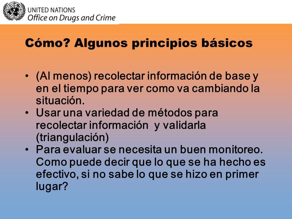 Cómo? Algunos principios básicos (Al menos) recolectar información de base y en el tiempo para ver como va cambiando la situación. Usar una variedad d