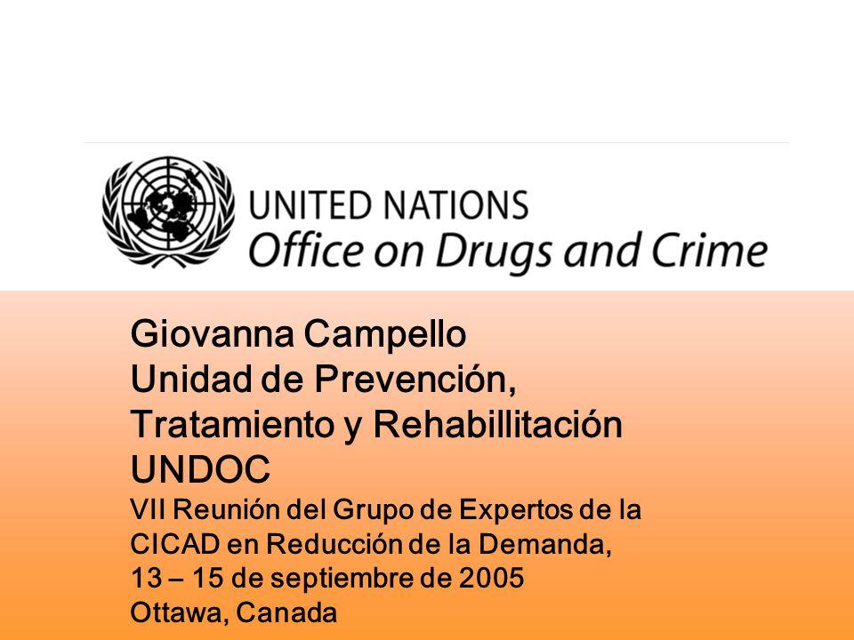 Giovanna Campello Unidad de Prevención, Tratamiento y Rehabillitación UNDOC VII Reunión del Grupo de Expertos de la CICAD en Reducción de la Demanda,