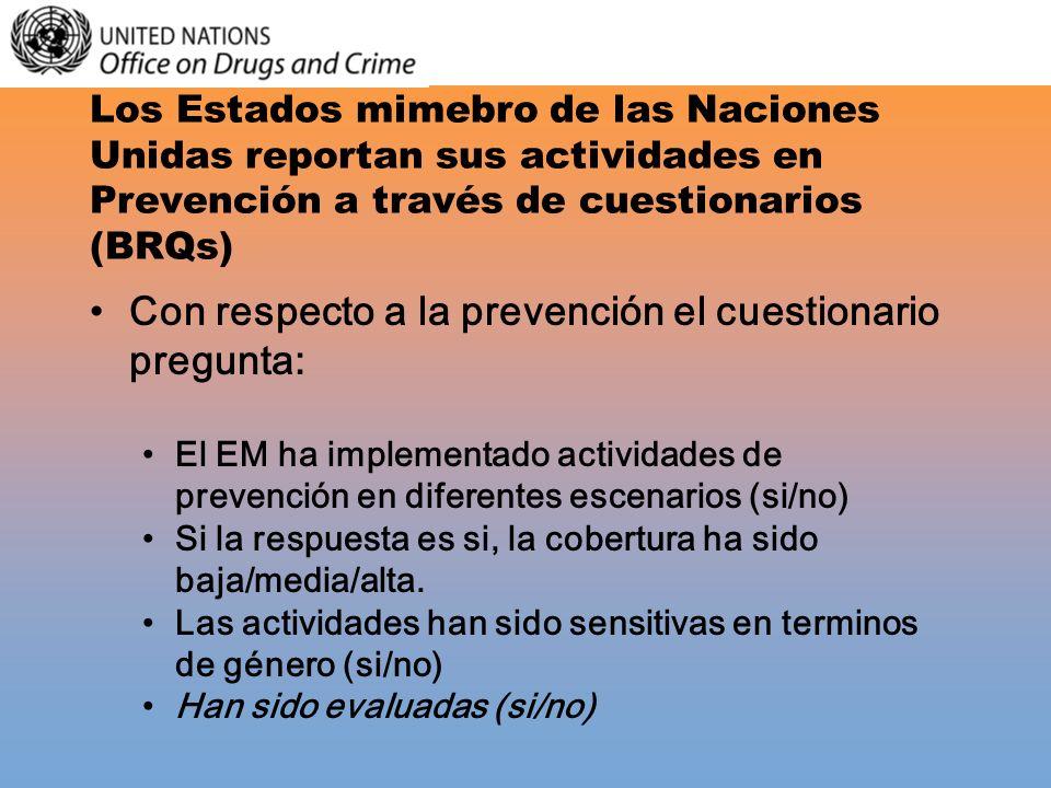 Los Estados mimebro de las Naciones Unidas reportan sus actividades en Prevención a través de cuestionarios (BRQs) Con respecto a la prevención el cue