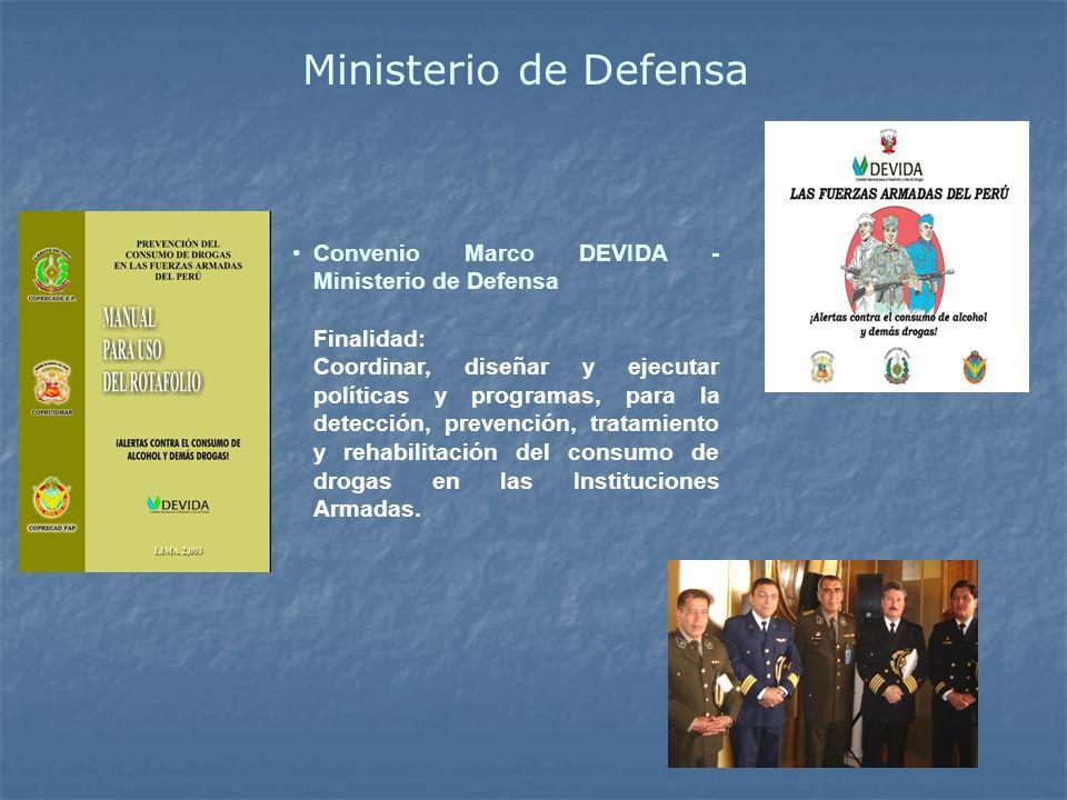 Ministerio de Defensa Convenio Marco DEVIDA - Ministerio de Defensa Finalidad: Coordinar, diseñar y ejecutar políticas y programas, para la detección,