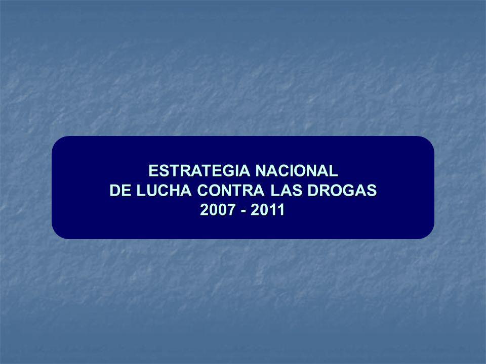 ESTRATEGIA NACIONAL DE LUCHA CONTRA LAS DROGAS 2007 - 2011