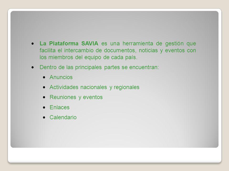 Actualmente la plataforma cuenta con 6 workgroups: SAVIA_ Bolivia SAVIA_Colombia SAVIA_Perú SAVIA_Ecuador SAVIA_Venezuela SAVIA_Uruguay Se invita a los coordinadores nacionales a utilizar esta herramienta que facilitará la comunicación y coordinación para la ejecución de SAVIA.