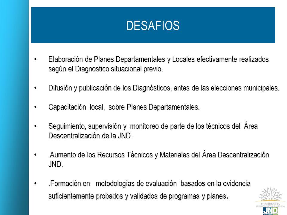 DESAFIOS Elaboración de Planes Departamentales y Locales efectivamente realizados según el Diagnostico situacional previo.Elaboración de Planes Depart