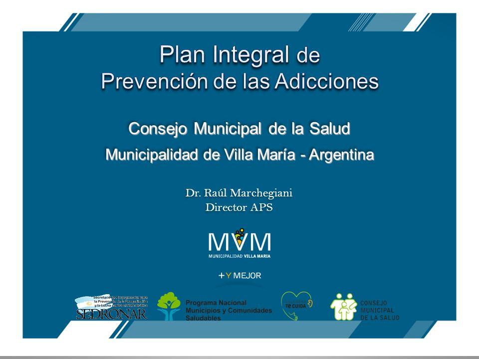 Consejo Municipal de la Salud Municipalidad de Villa María - Argentina Dr. Raúl Marchegiani Director APS Dr. Raúl Marchegiani Director APS