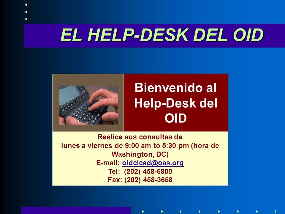 EL HELP-DESK DEL OID Bienvenido al Help-Desk del OID Realice sus consultas de lunes a viernes de 9:00 am to 5:30 pm (hora de Washington, DC) E-mail: oidcicad@oas.org Tel: (202) 458-6800 Fax: (202) 458-3658oidcicad@oas.org