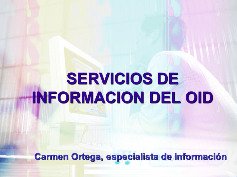 SERVICIOS DE INFORMACION DEL OID Carmen Ortega, especialista de información