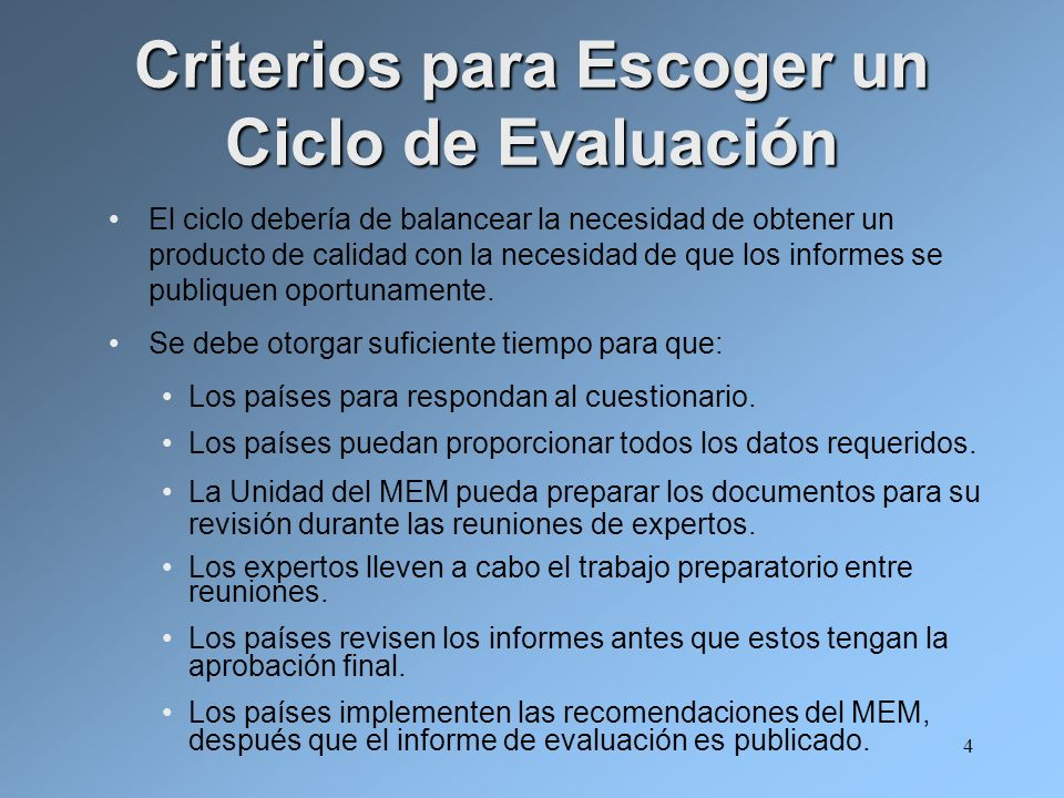 4 Criterios para Escoger un Ciclo de Evaluación El ciclo debería de balancear la necesidad de obtener un producto de calidad con la necesidad de que los informes se publiquen oportunamente.