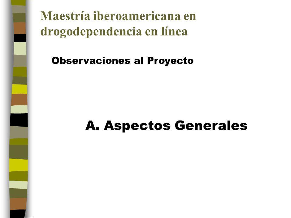 Maestría iberoamericana en drogodependencia en línea Observaciones al Proyecto A.