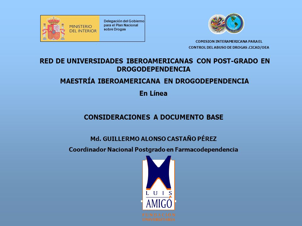 RED DE UNIVERSIDADES IBEROAMERICANAS CON POST-GRADO EN DROGODEPENDENCIA MAESTRÍA IBEROAMERICANA EN DROGODEPENDENCIA En Línea CONSIDERACIONES A DOCUMEN