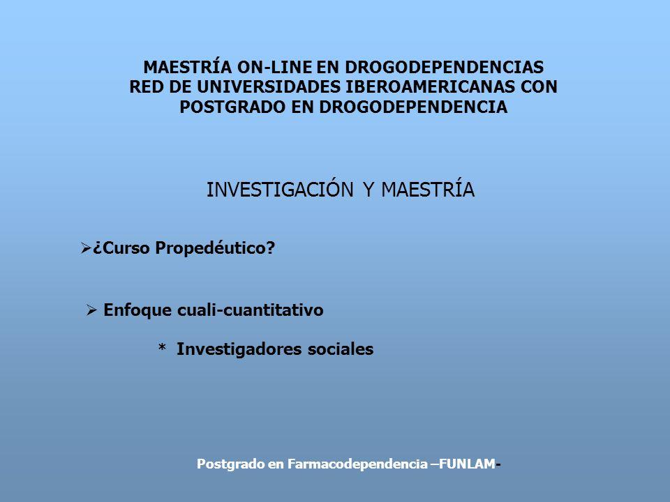 MAESTRÍA ON-LINE EN DROGODEPENDENCIAS RED DE UNIVERSIDADES IBEROAMERICANAS CON POSTGRADO EN DROGODEPENDENCIA INVESTIGACIÓN Y MAESTRÍA ¿Curso Propedéut