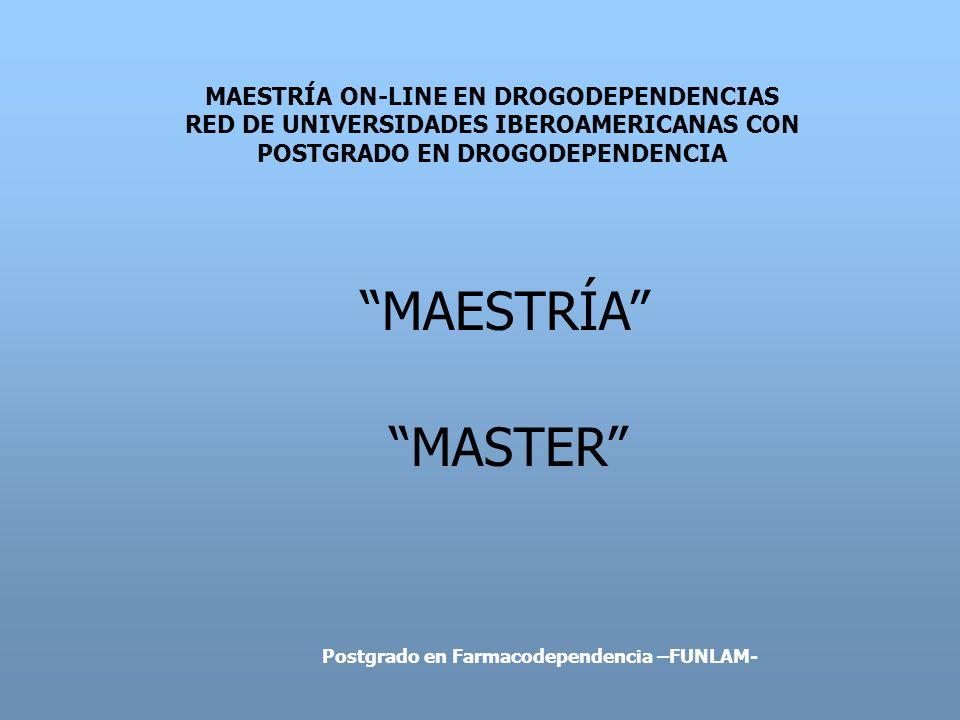 MAESTRÍA ON-LINE EN DROGODEPENDENCIAS RED DE UNIVERSIDADES IBEROAMERICANAS CON POSTGRADO EN DROGODEPENDENCIA MAESTRÍA MASTER Postgrado en Farmacodepen