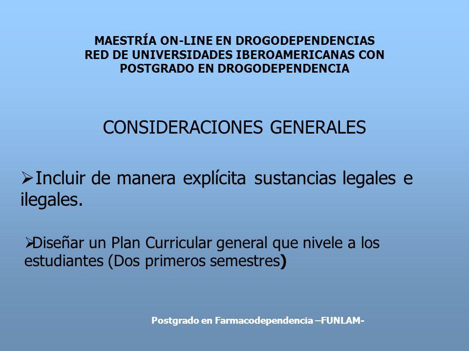 MAESTRÍA ON-LINE EN DROGODEPENDENCIAS RED DE UNIVERSIDADES IBEROAMERICANAS CON POSTGRADO EN DROGODEPENDENCIA CONSIDERACIONES GENERALES Incluir de mane
