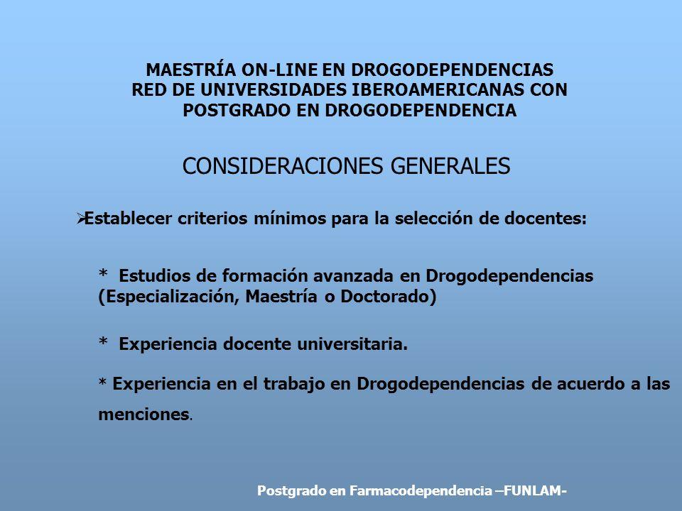 MAESTRÍA ON-LINE EN DROGODEPENDENCIAS RED DE UNIVERSIDADES IBEROAMERICANAS CON POSTGRADO EN DROGODEPENDENCIA CONSIDERACIONES GENERALES Establecer crit