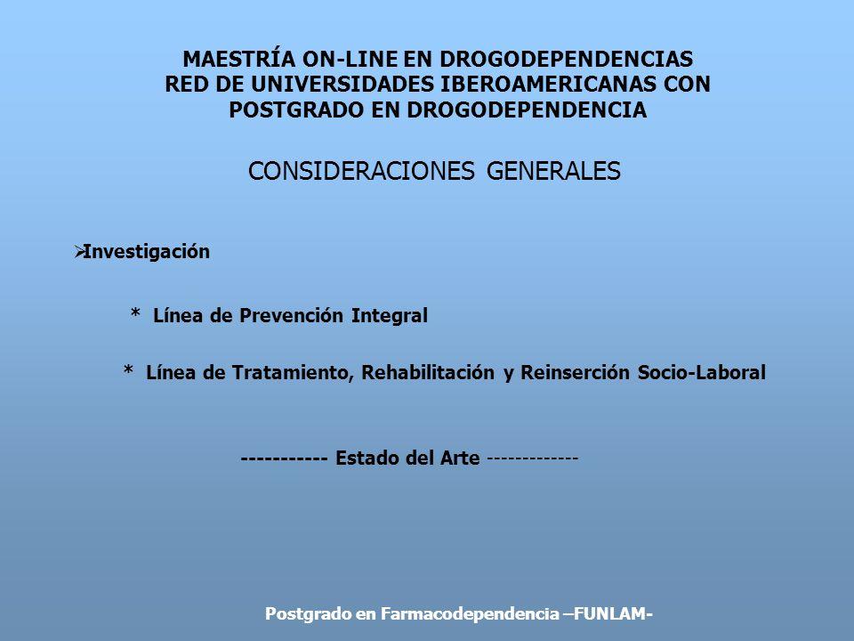 MAESTRÍA ON-LINE EN DROGODEPENDENCIAS RED DE UNIVERSIDADES IBEROAMERICANAS CON POSTGRADO EN DROGODEPENDENCIA CONSIDERACIONES GENERALES Investigación *