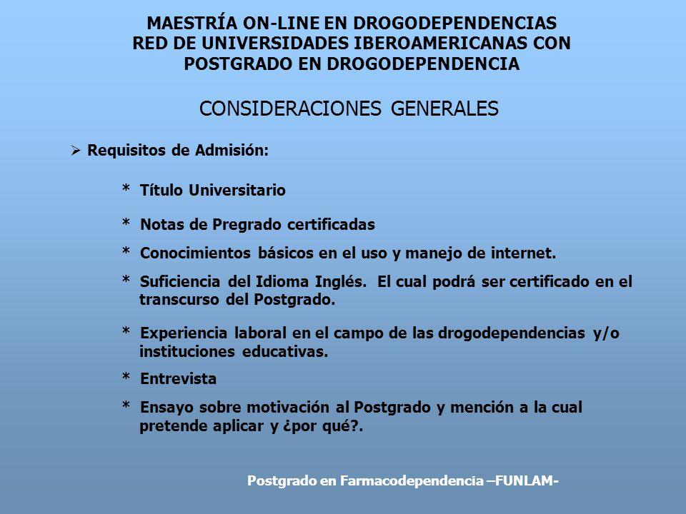 MAESTRÍA ON-LINE EN DROGODEPENDENCIAS RED DE UNIVERSIDADES IBEROAMERICANAS CON POSTGRADO EN DROGODEPENDENCIA PUNTOS CRÍTICOS Prácticas Perfil de Profesionales a las cuales se dirige el Postgrado El énfasis debe ser definido desde el principio Postgrado en Farmacodependencia –FUNLAM-