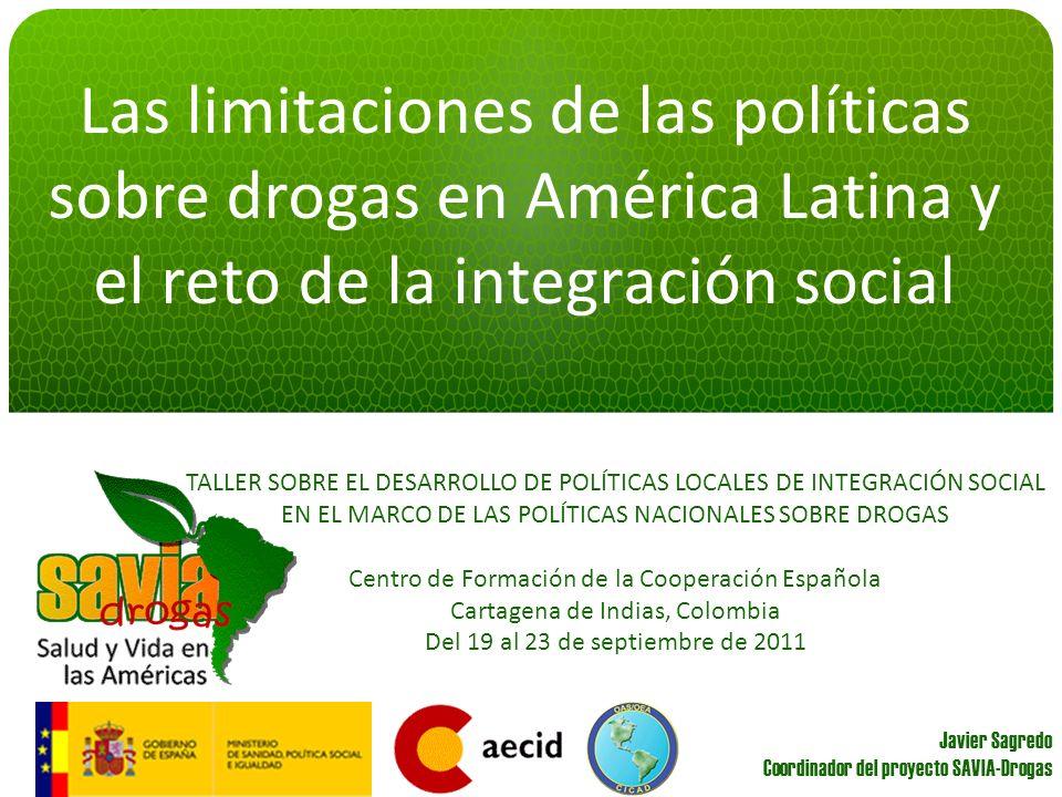 Limitaciones de las políticas sobre consumo de drogas en América Latina Ausencia de mirada territorial para incrementar coberturas y accesos: –Cobertura insuficiente y casi siempre limitada a áreas metropolitanas y urbanas.