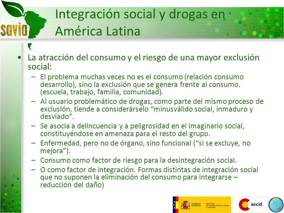 Integración social y drogas en América Latina La atracción del consumo y el riesgo de una mayor exclusión social: –El problema muchas veces no es el c