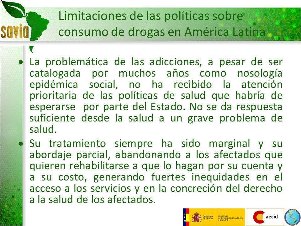 Limitaciones de las políticas sobre consumo de drogas en América Latina La problemática de las adicciones, a pesar de ser catalogada por muchos años c