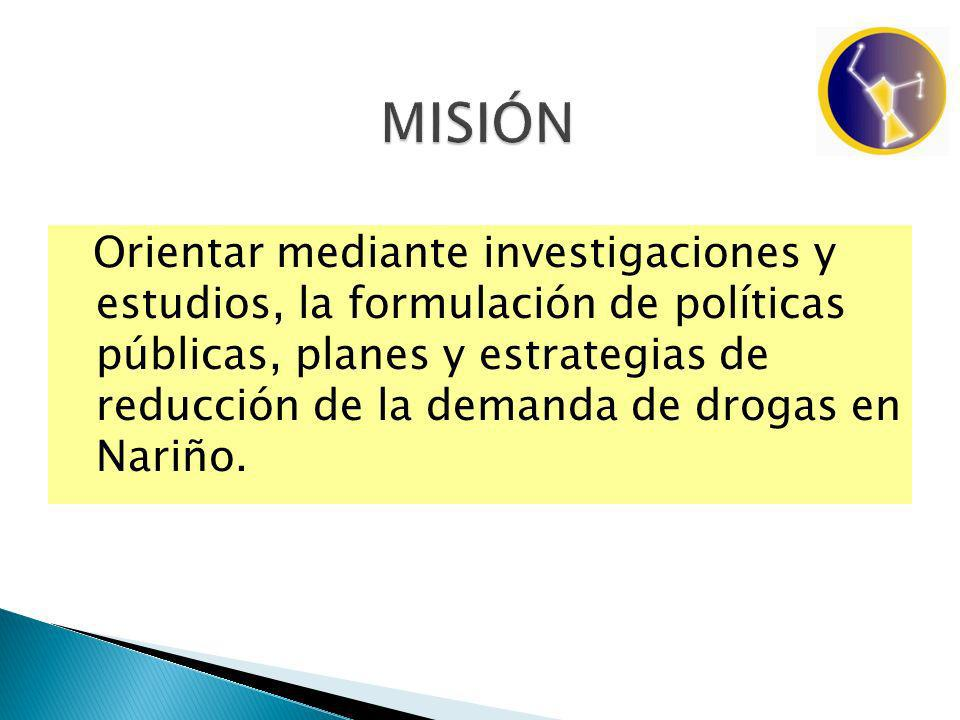 Orientar mediante investigaciones y estudios, la formulación de políticas públicas, planes y estrategias de reducción de la demanda de drogas en Nariñ