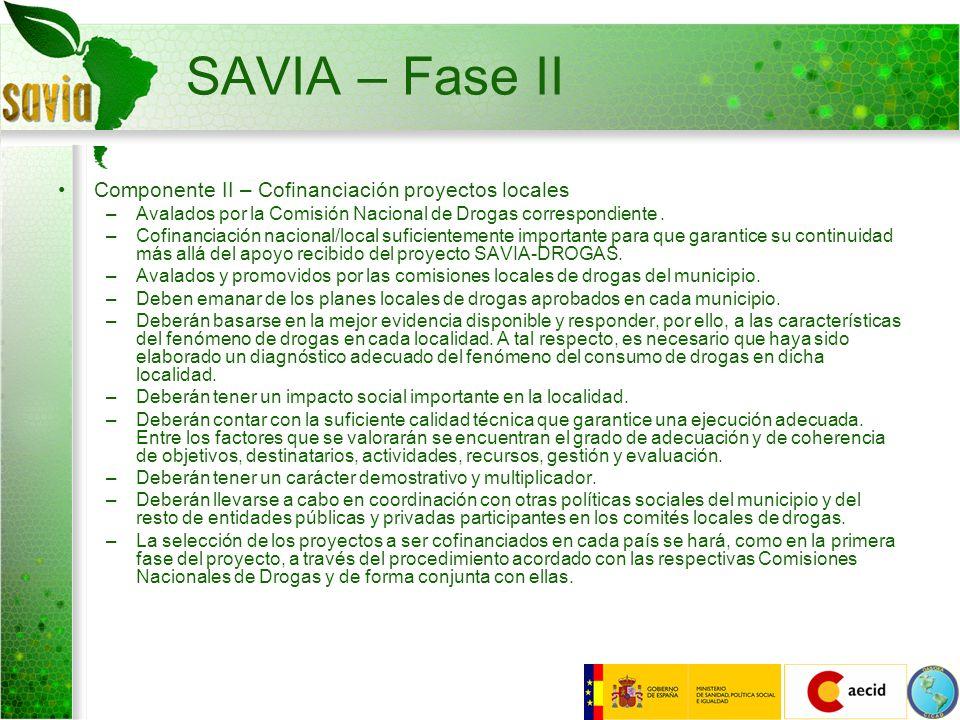 SAVIA – Fase II Componente II – Cofinanciación proyectos locales –Avalados por la Comisión Nacional de Drogas correspondiente. –Cofinanciación naciona