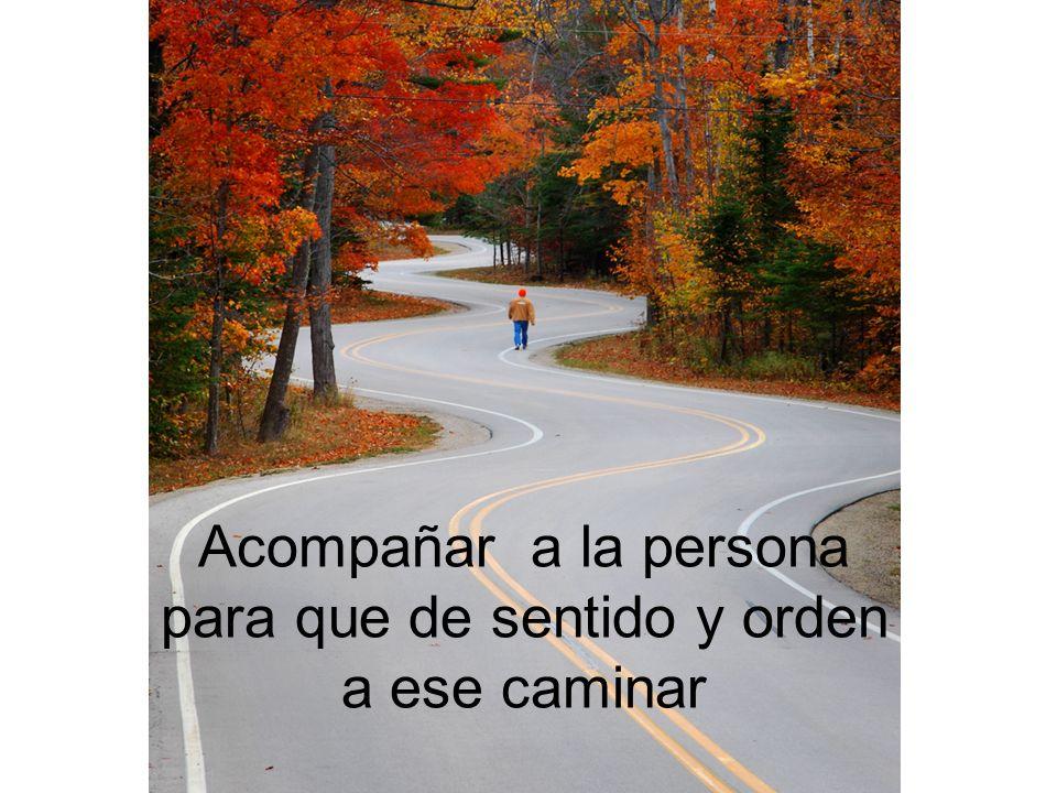 Acompañar a la persona para que de sentido y orden a ese caminar
