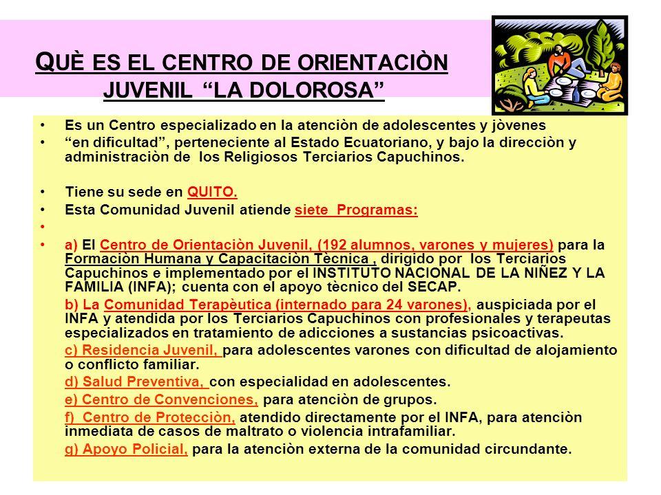 Q UÈ ES EL CENTRO DE ORIENTACIÒN JUVENIL LA DOLOROSA Es un Centro especializado en la atenciòn de adolescentes y jòvenes en dificultad, perteneciente