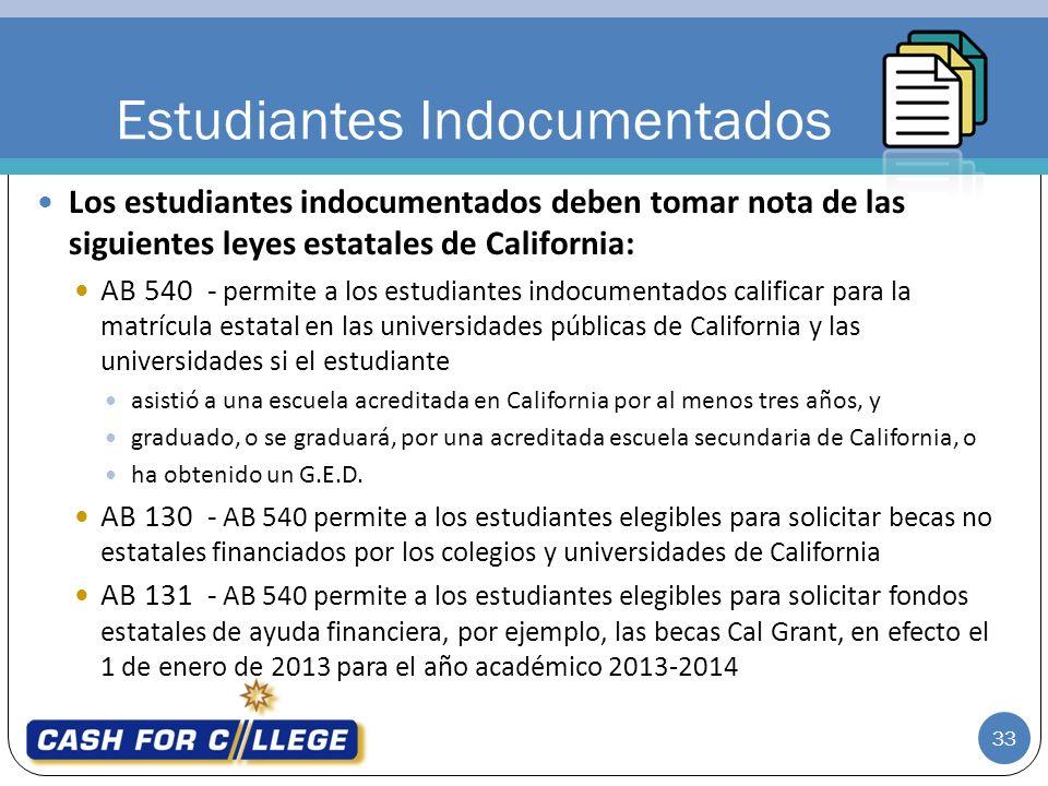 Los estudiantes indocumentados deben tomar nota de las siguientes leyes estatales de California: AB 540 - permite a los estudiantes indocumentados calificar para la matrícula estatal en las universidades públicas de California y las universidades si el estudiante asistió a una escuela acreditada en California por al menos tres años, y graduado, o se graduará, por una acreditada escuela secundaria de California, o ha obtenido un G.E.D.